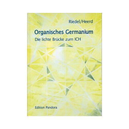 Ulrich Heerd - Organisches Germanium: Die lichte Brücke zum ICH - Preis vom 23.01.2020 06:02:57 h