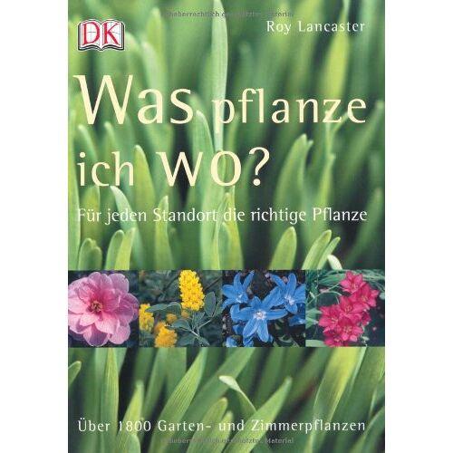 Roy Lancaster - Was pflanze ich wo?: Für jeden Standort die richtige Pflanze. Über 1800 Garten- und Zimmerpflanzen - Preis vom 08.05.2021 04:52:27 h