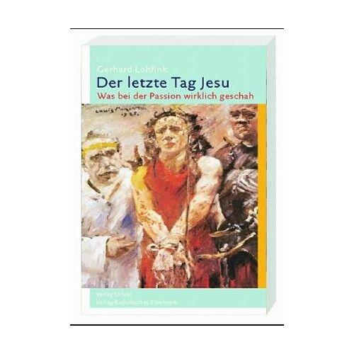 Gerhard Lohfink - Der letzte Tag Jesu: Was bei der Passion wirklich geschah - Preis vom 09.04.2021 04:50:04 h