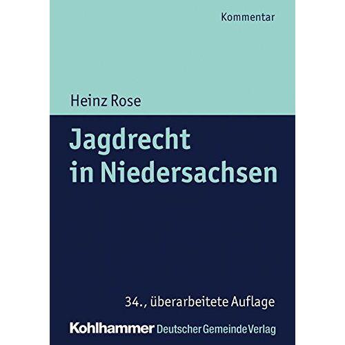 Heinz Rose - Jagdrecht in Niedersachsen (Kommunale Schriften für Niedersachsen) - Preis vom 15.04.2021 04:51:42 h