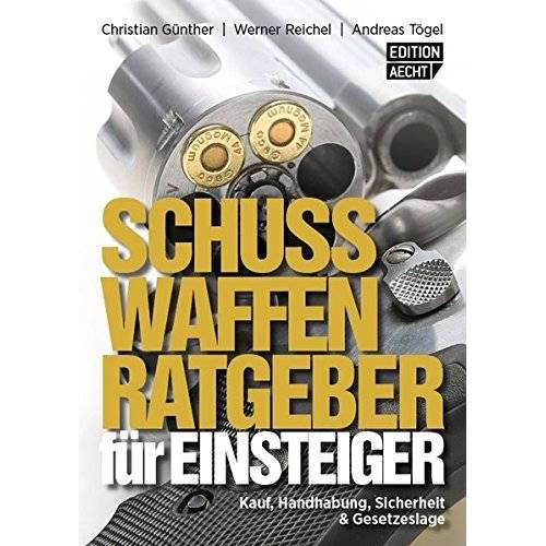 Christian Günther - Schusswaffenratgeber für Einsteiger: Kauf, Handhabung, Sicherheit & Gesetzeslage (Österreich Ausgabe) - Preis vom 03.05.2021 04:57:00 h
