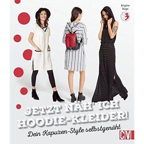 Brigitte Büge - Jetzt näh ich Hoodie-Kleider!: Dein Kapuzen-Style selbstgenäht - Preis vom 20.10.2020 04:55:35 h