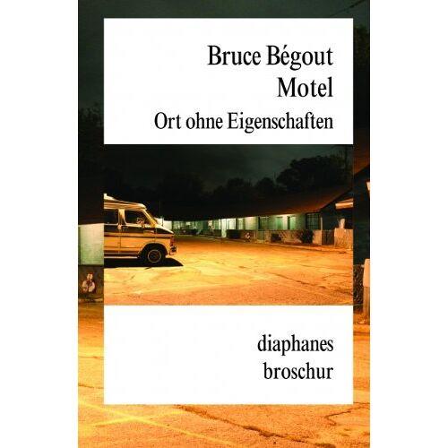 Bruce Bégout - Motel. Ort ohne Eigenschaften - Preis vom 17.04.2021 04:51:59 h