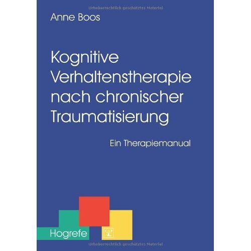 Anne Boos - Kognitive Verhaltenstherapie nach chronischer Traumatisierung: Ein Therapiemanual - Preis vom 26.10.2020 05:55:47 h