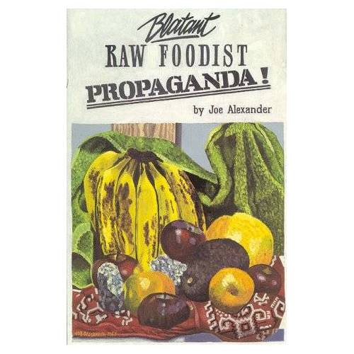 Joe Alexander - Blatant Raw Foodist Propaganda: Or Sell Your Stove to the Junkman and Feel Great! or Consider Your True Nature - Preis vom 26.02.2021 06:01:53 h