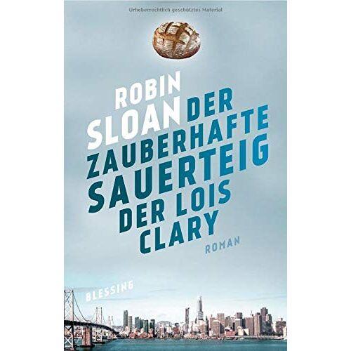 Robin Sloan - Der zauberhafte Sauerteig der Lois Clary: Roman - Preis vom 17.04.2021 04:51:59 h