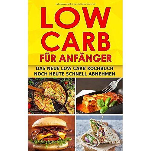 Leni Kaiser - LOW CARB FÜR ANFÄNGER: Das neue Low Carb Kochbuch Noch heute schnell abnehmen - Preis vom 05.09.2020 04:49:05 h