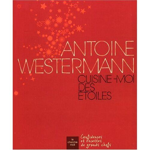Antoine Westermann - Antoine Westermann : Cuisine-moi des étoiles - Preis vom 21.01.2021 06:07:38 h