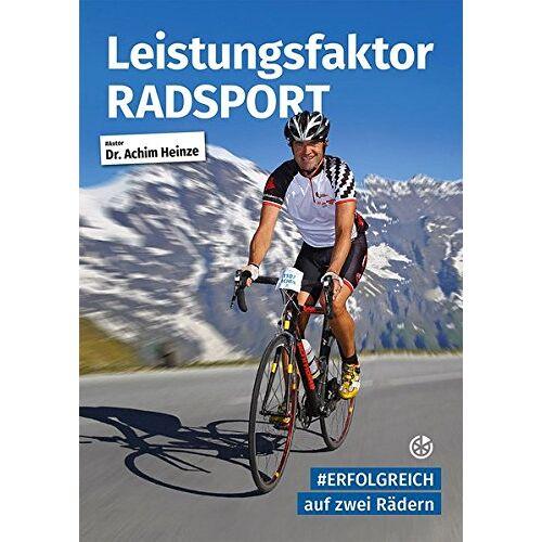 Achim Heinze - Leistungsfaktor Radsport: #Erfolgreich auf zwei Rädern - Preis vom 20.10.2020 04:55:35 h