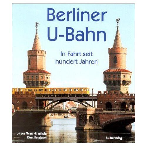 Jürgen Meyer-Kronthaler - Berliner U-Bahn: In Fahrt seit hundert Jahren - Preis vom 01.03.2021 06:00:22 h
