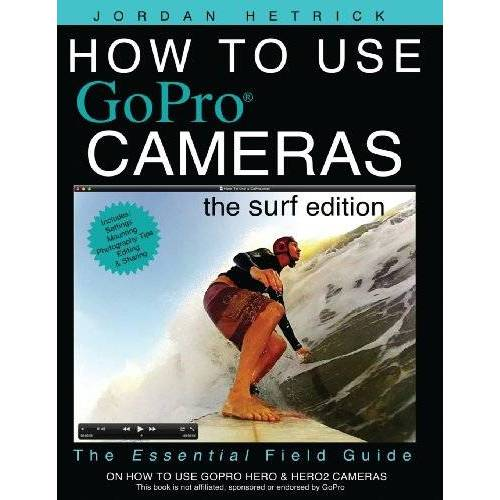 Jordan Hetrick - How to Use GoPro Cameras: The Surf Edition - Preis vom 23.02.2021 06:05:19 h