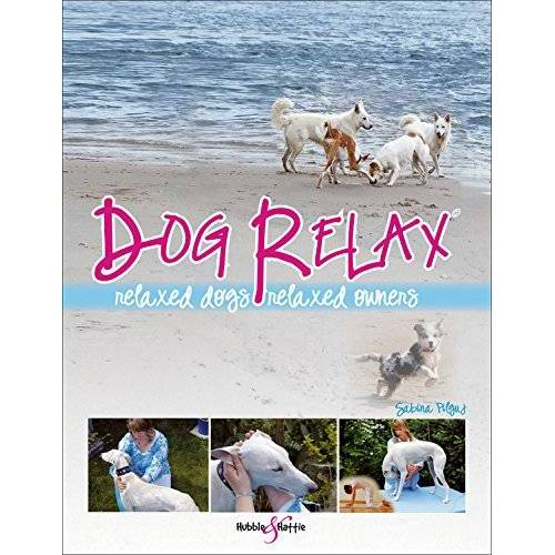 Sabina Pilguj - Dog Relax: Relaxed Dogs, Relaxed Owners - Preis vom 17.04.2021 04:51:59 h