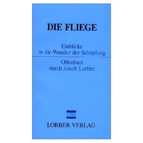 Jakob Lorber - Die Fliege: Einblicke in die Wunder der Schöpfung - Preis vom 20.10.2020 04:55:35 h