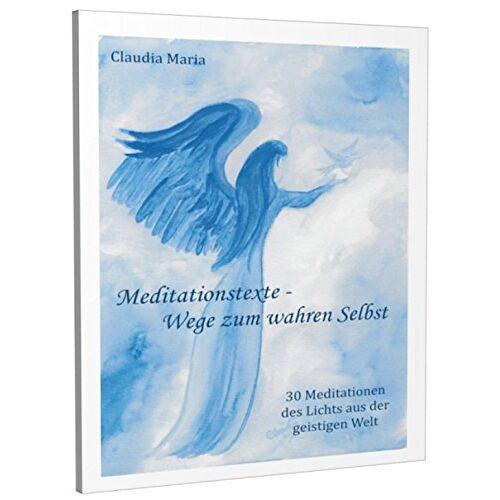Claudia Maria - Meditationstexte - Wege zum wahren Selbst: 30 Meditationen des Lichts aus der geistigen Welt - Preis vom 20.10.2020 04:55:35 h