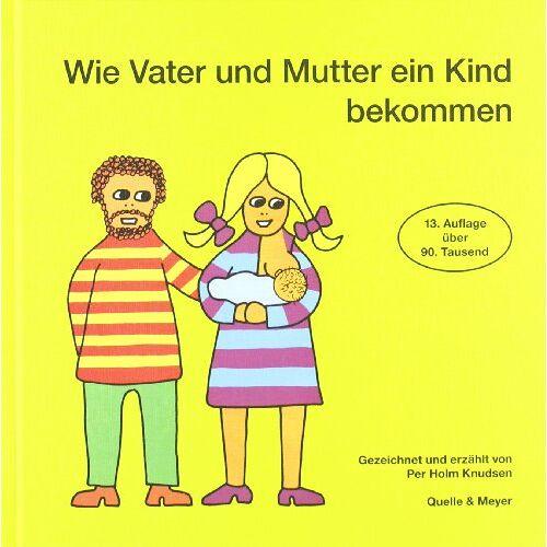 Knudsen, Per Holm - Wie Vater und Mutter ein Kind bekommen - Preis vom 06.05.2021 04:54:26 h