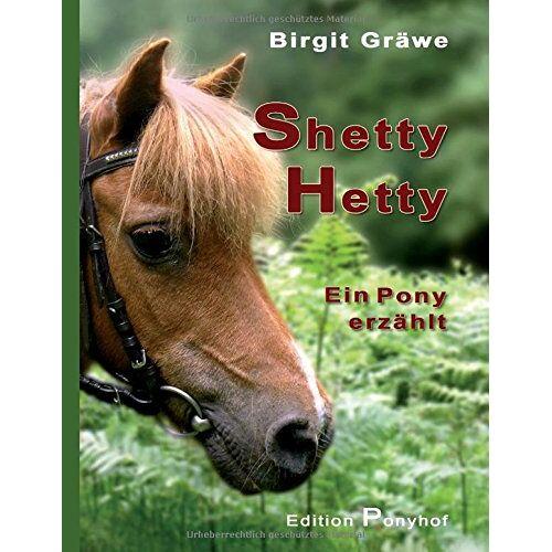 Birgit Gräwe - Shetty Hetty: Ein Pony erzählt - Preis vom 25.02.2021 06:08:03 h