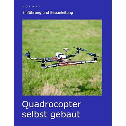 T. Roloff - Quadrocopter selbst gebaut: Einführung und Bauanleitung - Preis vom 28.02.2021 06:03:40 h