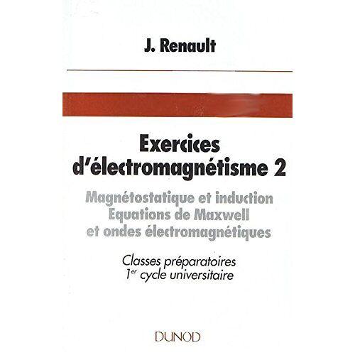 Jacques Renault - Exercices d'électromagnétisme Tome 2 : Magnétostatique et induction - Preis vom 28.02.2021 06:03:40 h