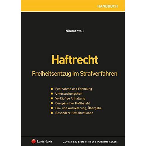 Nimmervoll, Rainer J. - Haftrecht: Freiheitsentzug im Strafverfahren (Rechtspraxis) - Preis vom 08.05.2021 04:52:27 h