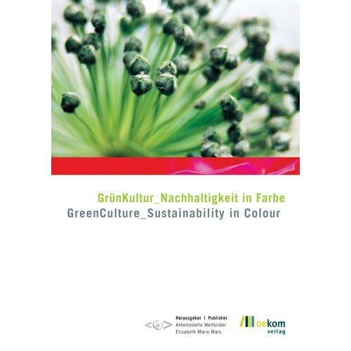 Mars, Elisabeth M. - GrünKultur Nachhaltigkeit in Farbe. Nachhaltigkeit in Farbe - Preis vom 06.09.2020 04:54:28 h