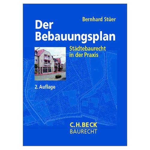 Bernhard Stüer - Der Bebauungsplan: Städtebaurecht in der Praxis - Preis vom 21.10.2020 04:49:09 h