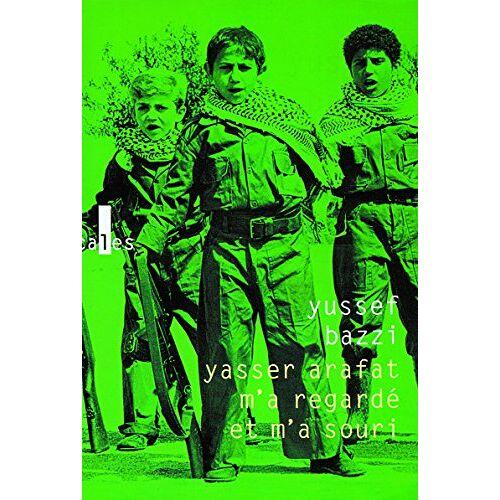 Yussef Bazzi - Yasser Arafat m'a regardé et m'a souri : Journal d'un combattant - Preis vom 18.04.2021 04:52:10 h