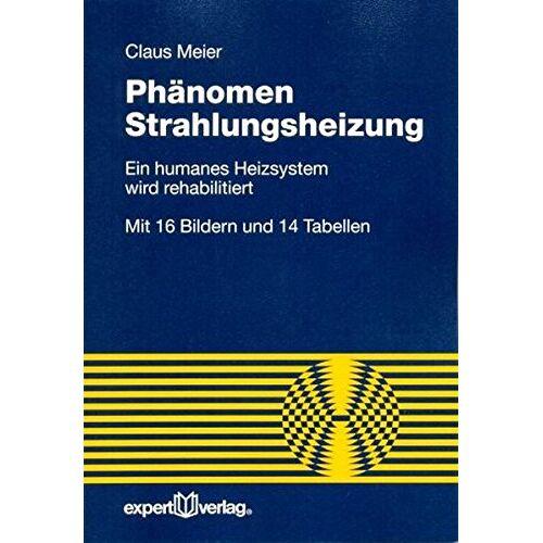 Claus Meier - Phänomen Strahlungsheizung: Ein humanes Heizsystem wird rehabilitiert (Reihe Technik) - Preis vom 11.04.2021 04:47:53 h