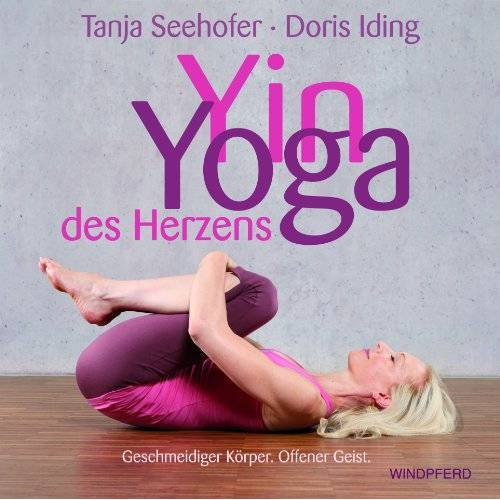 Tanja Seehofer - Yin Yoga des Herzens: Geschmeidiger Körper. Offener Geist - Preis vom 16.05.2021 04:43:40 h