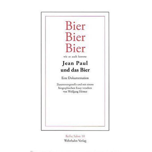 Jean Paul - Bier, Bier, Bier wie es auch komme. Jean Paul und das Bier: Eine Dokumentation zusammengestellt und mit einem biographischen Essay versehen von Wolfgang Hörner - Preis vom 09.05.2021 04:52:39 h