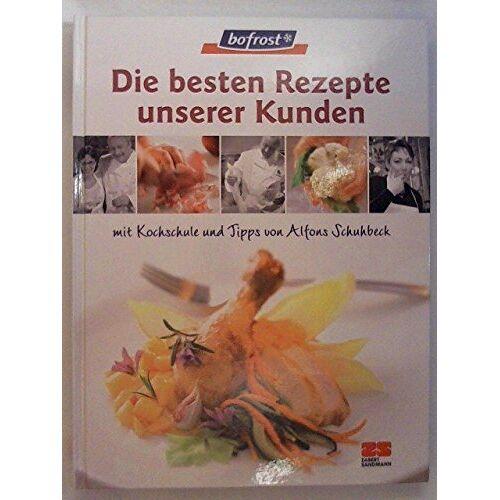 Alfons Schuhbeck - Bofrost. Die besten Rezepte unserer Kunden. Das Kochbuch. - Preis vom 19.10.2020 04:51:53 h