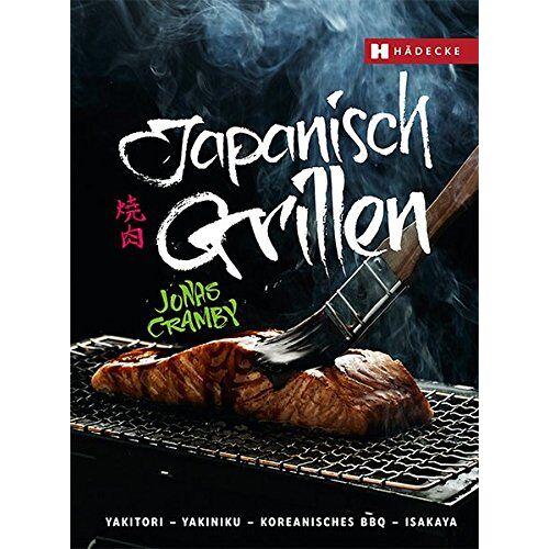 Jonas Cramby - Japanisch Grillen: Yakitori - Yakiniku - Koreanisches BBQ - Izakaya - Preis vom 14.01.2021 05:56:14 h