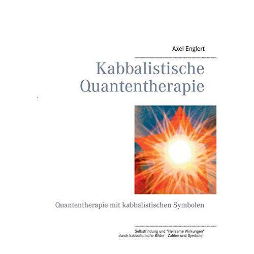 Axel Englert - Kabbalistische Quantentherapie: Quantentherapie mit kabbalistischen Symbolen - Preis vom 24.10.2020 04:52:40 h