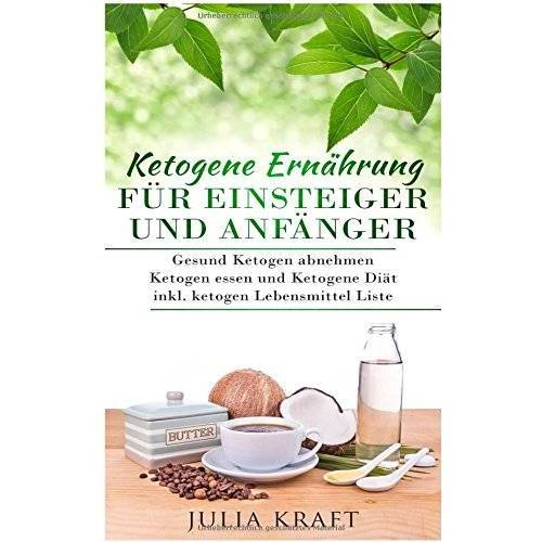 Julia Kraft - Ketogene Ernährung für Einsteiger und Anfänger: Gesund ketogen abnehmen und ketogen essen Ketogene Diät inkl. ketogen Lebensmittel Liste - Preis vom 18.10.2020 04:52:00 h