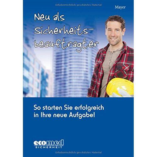 Renate Mayer - Neu als Sicherheitsbeauftragter: So starten Sie erfolgreich in Ihre neue Aufgabe! - Preis vom 15.04.2021 04:51:42 h