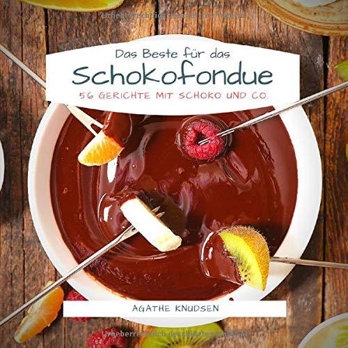Agathe Knudsen - Das Beste für das Schokofondue: 56 Gerichte mit Schoko und Co. - Preis vom 24.02.2021 06:00:20 h