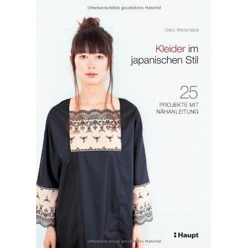 Sato Watanabe - Kleider im japanischen Stil: 25 Projekte mit Nähanleitung - Preis vom 20.10.2020 04:55:35 h
