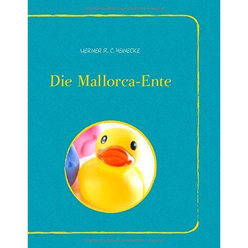 Heinecke, Werner R.C. - Die Mallorca-Ente - Preis vom 15.04.2021 04:51:42 h