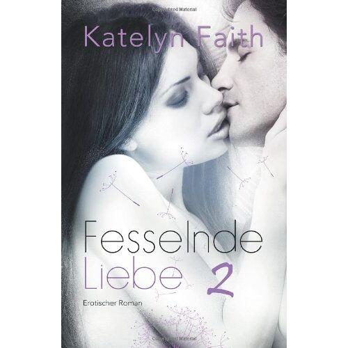 Katelyn Faith - Fesselnde Liebe 2 - Preis vom 06.09.2020 04:54:28 h