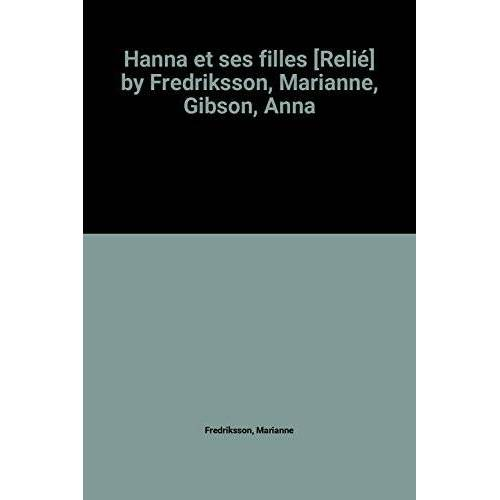 Marianne Fredriksson Anna Gibson - Hanna et ses filles [Relié] by Fredriksson, Marianne, Gibson, Anna - Preis vom 18.04.2021 04:52:10 h
