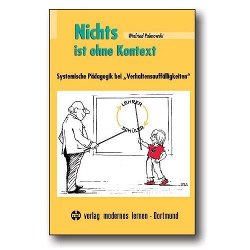 """Winfried Palmowski - Nichts ist ohne Kontext: Systemische Pädagogik bei """"Verhaltensauffälligkeiten"""" - Preis vom 26.02.2021 06:01:53 h"""