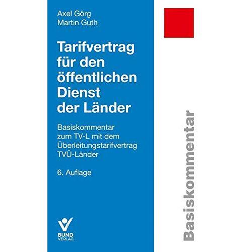 Axel Görg - Traifvertrag für den öffentlichen Dienst der Länder: Basiskommentar zum TV-L mit dem Überleitungstarifvertrag TVÜ-Länder (Basiskommentare) - Preis vom 03.05.2021 04:57:00 h