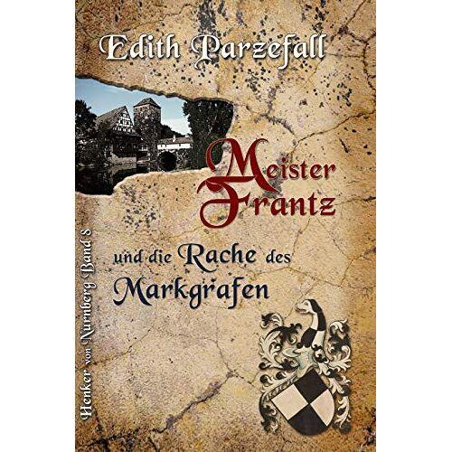 Edith Parzefall - Meister Frantz und die Rache des Markgrafen (Henker von Nürnberg, Band 8) - Preis vom 18.10.2020 04:52:00 h