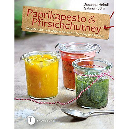 Sabine Fuchs - Paprikapesto & Pfirischchutney - Vegetarische und vegane Saucen, Chutneys und Pestos - Preis vom 14.04.2021 04:53:30 h