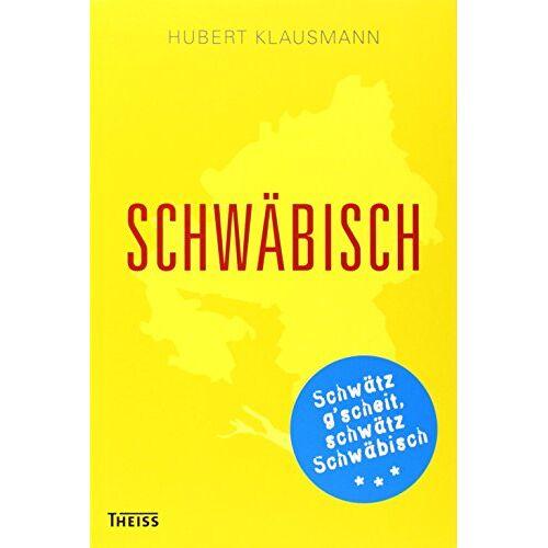 Hubert Klausmann - Schwäbisch: Schwätz g'scheit, schwätz schwäbisch - Preis vom 07.05.2021 04:52:30 h