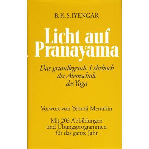 Iyengar, B. K. S. - Licht auf Pranayama. Die Atemschule des Yoga - Preis vom 18.09.2019 05:33:40 h