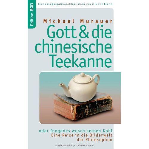 Michael Murauer - Gott und die chinesische Teekanne: oder Diogenes wusch seinen Kohl. Eine Reise in die Bilderwelt der Philosophen - Preis vom 15.04.2021 04:51:42 h