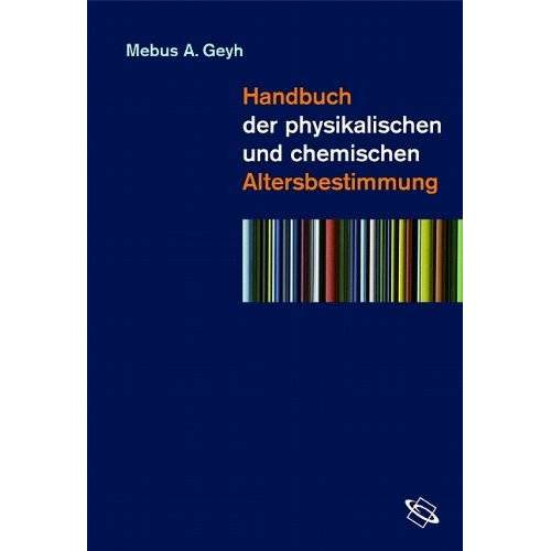 Geyh, Mebus A. - Handbuch der physikalischen und chemischen Altersbestimmung - Preis vom 27.02.2021 06:04:24 h