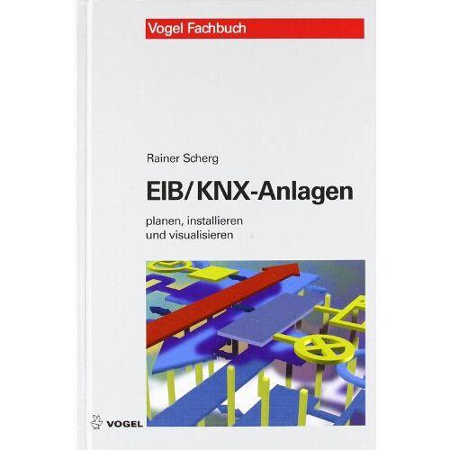 Rainer Scherg - EIB/KNX-Anlagen: planen, installieren und visualisieren - Preis vom 17.04.2021 04:51:59 h