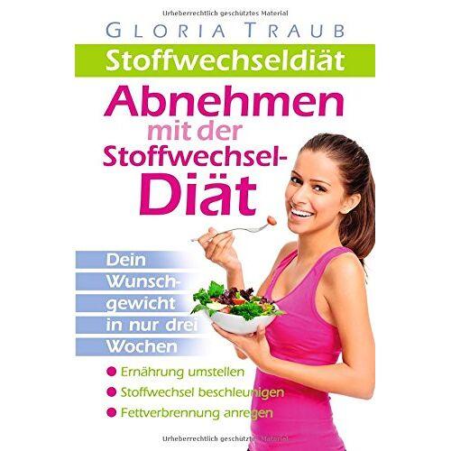 Gloria Traub - Stoffwechseldiät:Abnehmen mit der Stoffwechseldiät - Preis vom 21.10.2020 04:49:09 h