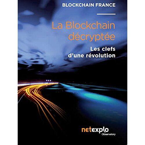 Blockchain France - La blockchain décryptée - les clefs d'une révolution - Preis vom 21.10.2020 04:49:09 h